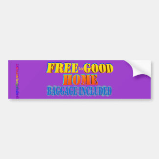 Free to Good Home, Baggage Included. Customize me! Bumper Sticker