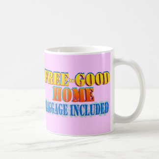 Free to Good Home, Baggage Included. Customize me! Coffee Mug