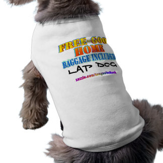 Free to Good Home, Baggage Included. Customize me! Dog T-shirt