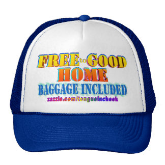 Free to Good Home, Baggage Included. Customize me! Trucker Hat