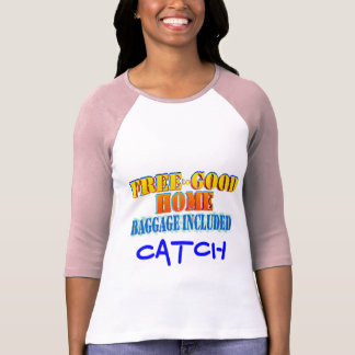 Free to Good Home, Baggage Included. Customize me! T Shirt