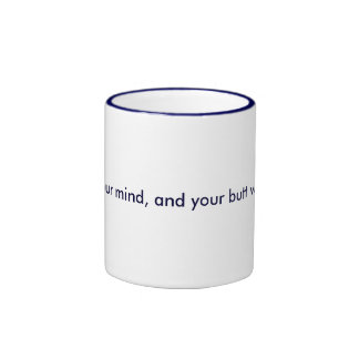 Free your mind, and your butt will follow. ringer coffee mug
