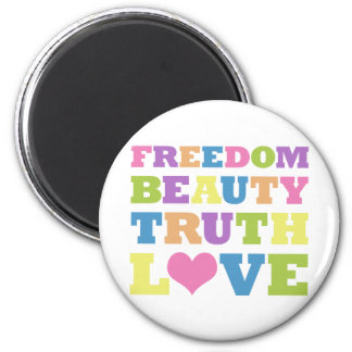Freedom. Beauty. Truth. Love. 2 Inch Round Magnet