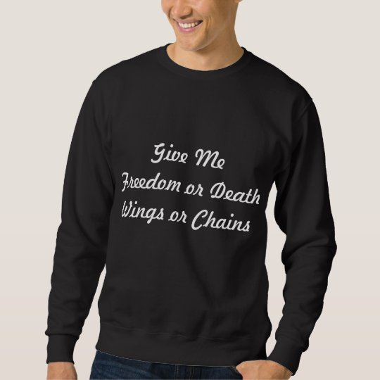 Freedom, Death, Wings, Chains Sweatshirt