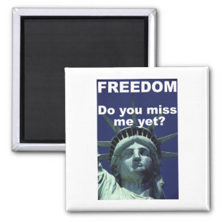 FREEDOM - Do you miss me yet? 2 Inch Square Magnet