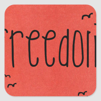Freedom is a bird square sticker