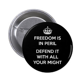 Freedom Is In Peril. Defend It With All Your Might Pinback Button