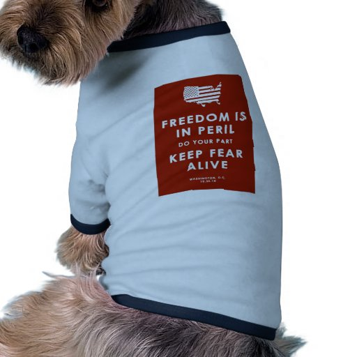 FREEDOM IS IN PERIL DO YOUR PART KEEP FEAR ALIVE DOGGIE T-SHIRT