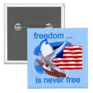 Freedom is Never Free Tshirts and Gifts Pinback Button