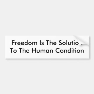 Freedom Is The SolutionTo The Human Condition Bumper Stickers
