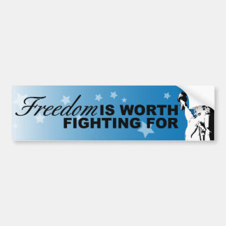Freedom IS WORTH FIGHTING FOR Car Bumper Sticker