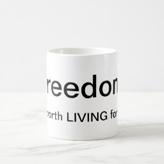 Freedom is worth living for! classic white coffee mug
