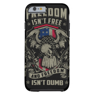 Freedom isn't Free, and Freedom isn't Dumb Tough iPhone 6 Case