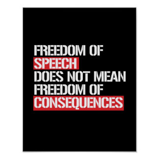 Freedom of Speech does not mean Freedom of Consequ Poster
