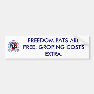FREEDOM PATS ARE FREE. GROPING COSTS EXTRA. BUMPER STICKER