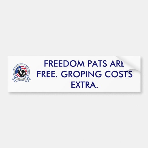 FREEDOM PATS ARE FREE. GROPING COSTS EXTRA. CAR BUMPER STICKER