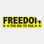 Freedom Too Big to Fail Bumper Stickers