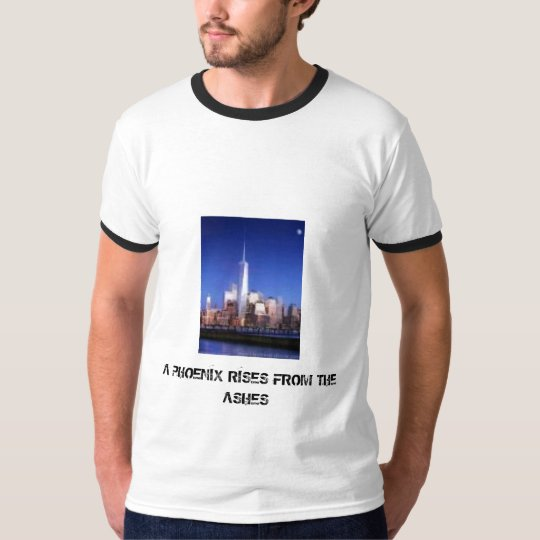 freedom tower, A PHOENIX RISES FROM THE ASHES T-Shirt