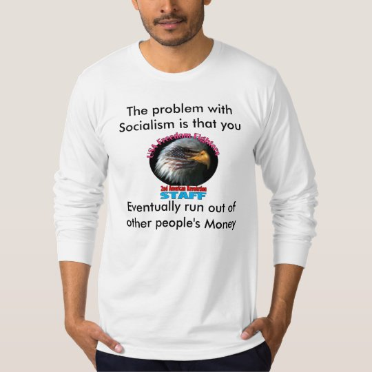 freedomfighter, The problem with Socialism is t... T-Shirt