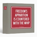 FREEDOM'S APPARITION IS COUNTERED WITH THE WHIP BINDER
