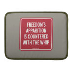 FREEDOM'S APPARITION IS COUNTERED WITH THE WHIP MacBook PRO SLEEVE