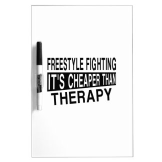 FREESTYLE FIGHTING. IT'S CHEAPER THAN THERAPY DRY ERASE BOARD