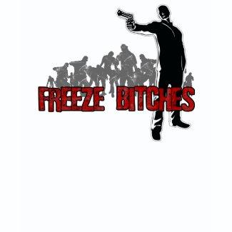 Freeze Bitches shirt