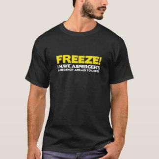FREEZE! I Have Asperger's.. T-Shirt