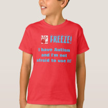 Freeze-I have autism and I'm not afraid to use it T-Shirt
