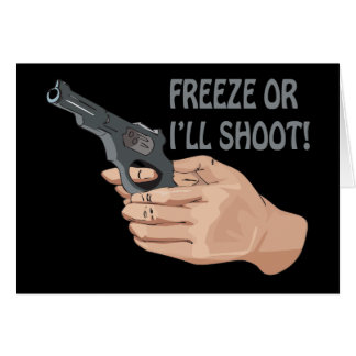Freeze Or Ill Shoot Card