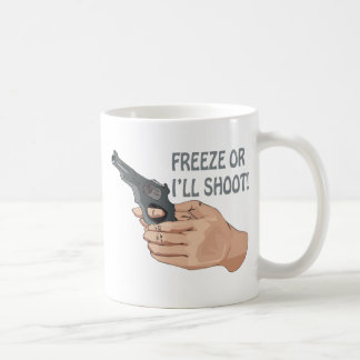 Freeze Or Ill Shoot Coffee Mug