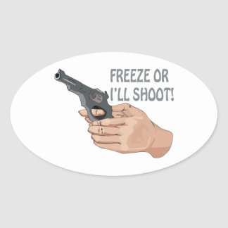 Freeze Or Ill Shoot Oval Sticker