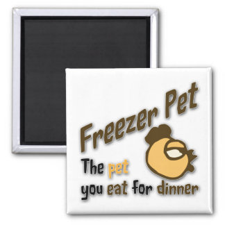 Freezer Pet the pet you eat for dinner Chicken 2 Inch Square Magnet