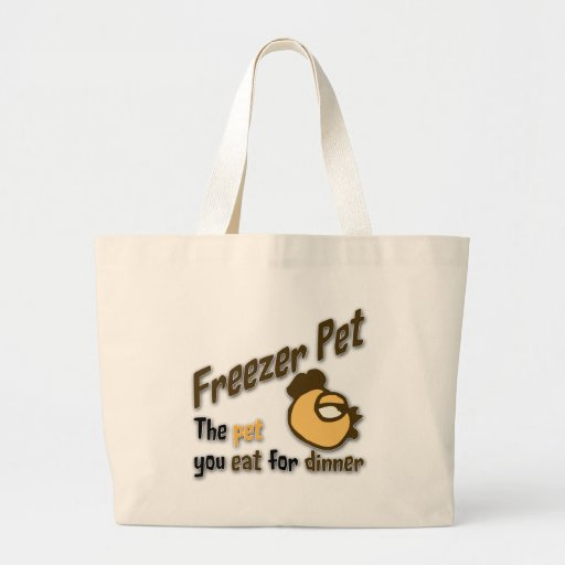 Freezer Pet the pet you eat for dinner Chicken Bags