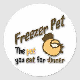 Freezer Pet the pet you eat for dinner Chicken Classic Round Sticker