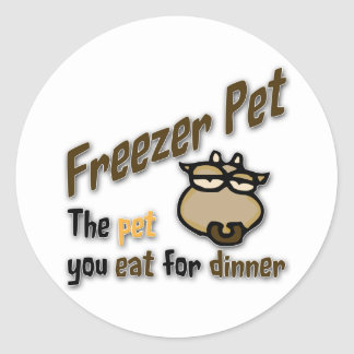 Freezer Pet the pet you eat for dinner Cow Classic Round Sticker