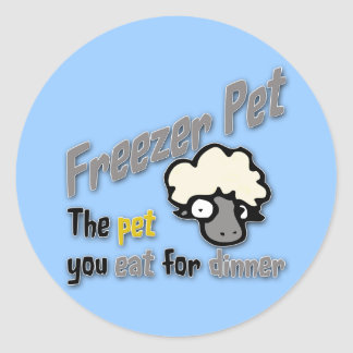 Freezer Pet the pet you eat for dinner Lamb Classic Round Sticker