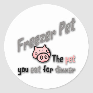Freezer Pet the pet you eat for dinner Pig Classic Round Sticker