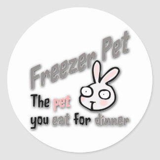 Freezer Pet the pet you eat for dinner Rabbit Classic Round Sticker