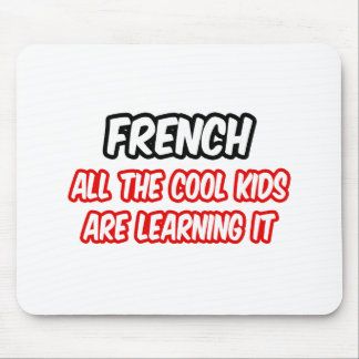 French...All The Cool Kids Are Learning It Mouse Pad