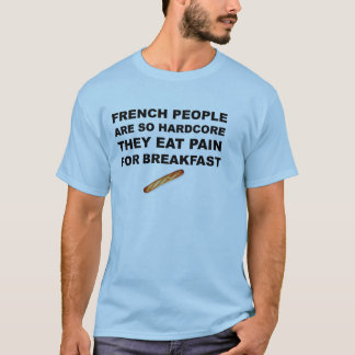 French are so hardcore T-Shirt