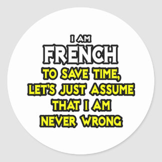 French...Assume I Am Never Wrong Classic Round Sticker