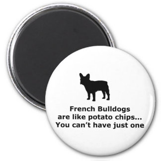 French Bull Dogs are like Potato Chips 2 Inch Round Magnet