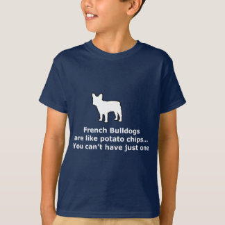 French Bull Dogs are like Potato Chips T-Shirt