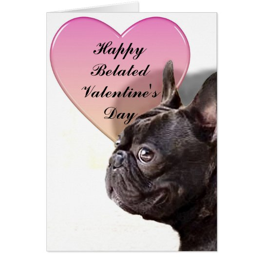French bulldog Belated Valentines Day Card