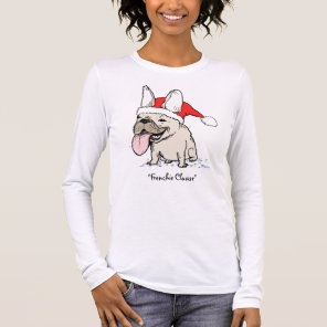 "French Bulldog ""Frenchie Clause"" Long Sleeve T-Shirt"