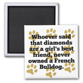 French Bulldogs Are A Girl's Best Friend 2 Inch Square Magnet