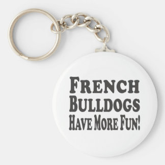 French Bulldogs Have More Fun! Keychain
