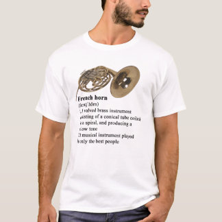 French Horn - played by only the best people T-Shirt