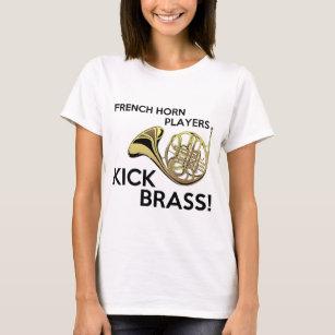 French Horn Players Kick Brass T Shirt